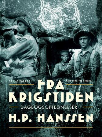 H. P. Hanssen (f. 1862): Fra krigstiden : dagbogsoptegnelser : selvbiografi. 1