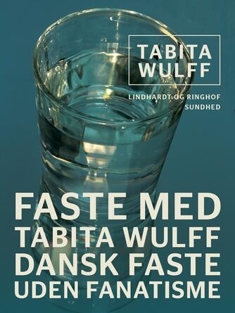 Tabita Wulff: Faste med Tabita Wulff : dansk faste uden fanatisme