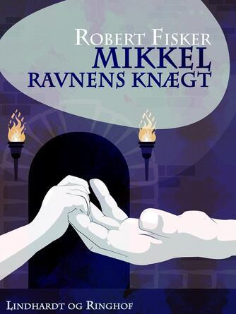 Robert Fisker: Mikkel - Ravnens knægt