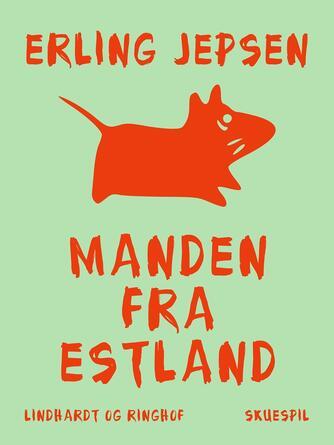 Erling Jepsen (f. 1956): Manden fra Estland : skuespil