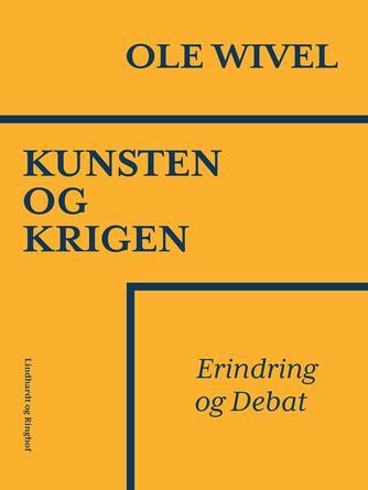 Ole Wivel: Kunsten og krigen : erindring og debat