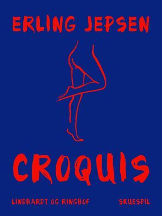 Erling Jepsen (f. 1956): Croquis : skuespil