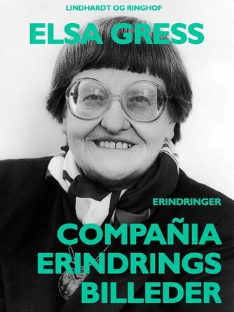 Elsa Gress: Compañia : erindringsbilleder : erindringer