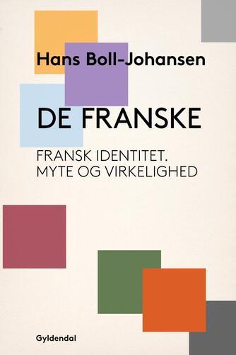 Hans Boll-Johansen: De franske : fransk identitet, myte og virkelighed