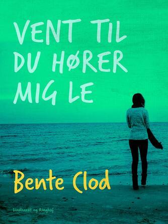 Bente Clod: Vent til du hører mig le