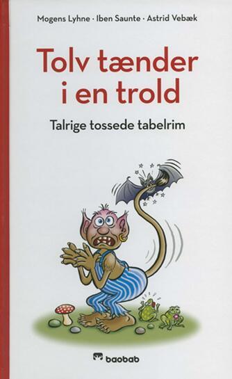 Iben Saunte, Mogens Lyhne: Tolv tænder i en trold : talrige tossede tabelrim