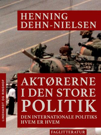 Henning Dehn-Nielsen: Aktørerne i den store politik : den internationale politiks hvem er hvem