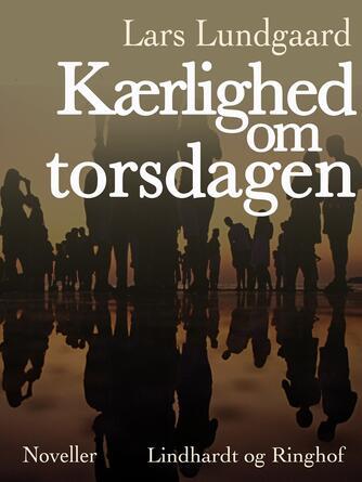 Lars Lundgaard (f. 1945): Kærlighed om torsdagen : noveller