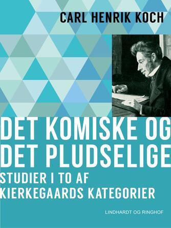 Carl Henrik Koch: Det komiske og det pludselige : studier i to af Kierkegaards kategorier