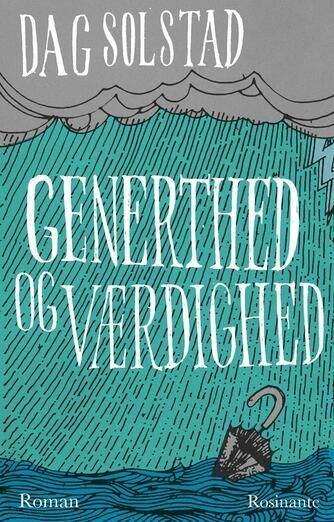 Dag Solstad: Generthed og værdighed : roman