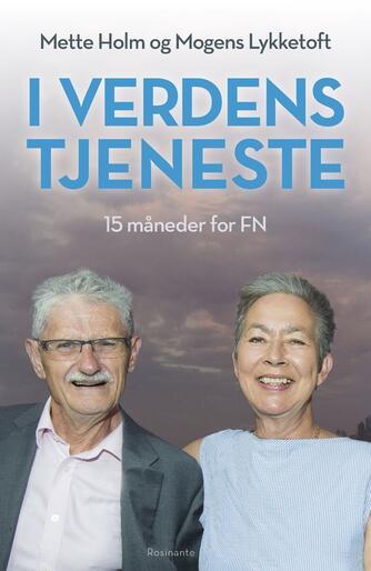 Mette Holm, Mogens Lykketoft: I verdens tjeneste : 15 måneder for FN