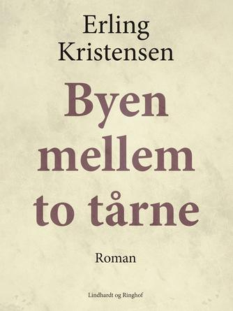Erling Kristensen (f. 1893): Byen mellem to tårne : roman