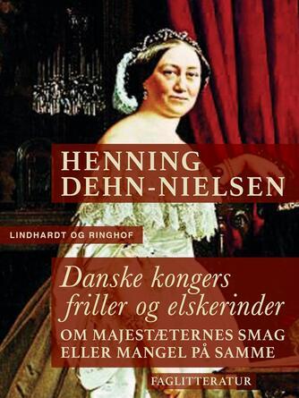 Henning Dehn-Nielsen: Danske kongers friller og elskerinder : om majestæternes smag eller mangel på samme
