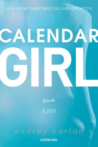 Audrey Carlan: Calendar girl. 6, Juni