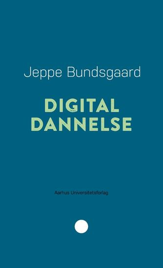 Jeppe Bundsgaard: Digital dannelse