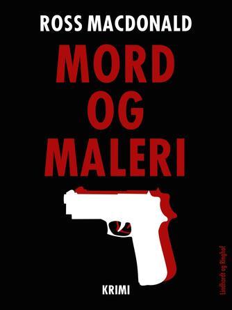 Ross Macdonald: Mord og maleri : krimi
