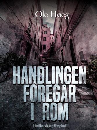 Ole Høeg: Handlingen foregår i Rom