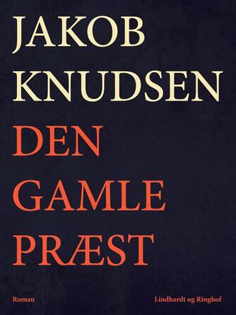 Jakob Knudsen (f. 1858): Den gamle Præst : Roman