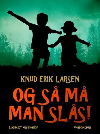 Knud Erik Larsen (f. 1936): Og så må man slås! : ungdomsbog