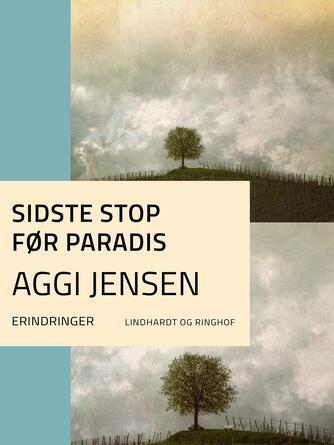 Aggi Jensen: Sidste stop før paradis : erindringer