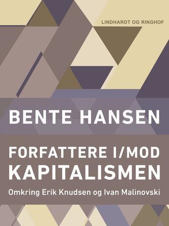 Bente Hansen (f. 1940): Forfattere i/mod kapitalismen : omkring Erik Knudsen og Ivan Malinovski