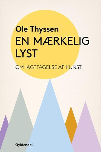 Ole Thyssen: En mærkelig lyst : om iagttagelse af kunst