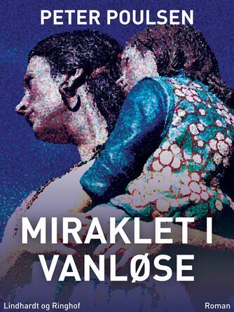 Peter Poulsen (f. 1940): Miraklet i Vanløse : roman