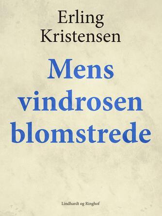 Erling Kristensen (f. 1893): Mens vindrosen blomstrede