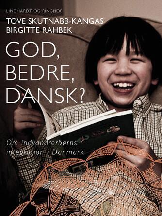 Birgitte Rahbek, Tove Skutnabb-Kangas: God, bedre, dansk? : om indvandrerbørns integration i Danmark
