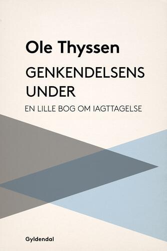 Ole Thyssen: Genkendelsens under : en lille bog om iagttagelse