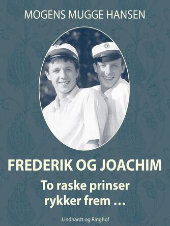 Mogens Mugge Hansen: Frederik og Joachim : to raske prinser rykker frem
