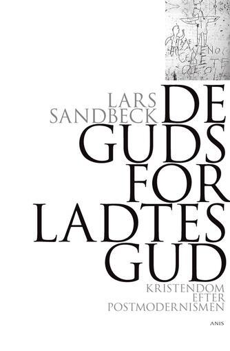 Lars Sandbeck: De gudsforladtes gud : kristendom efter postmodernismen
