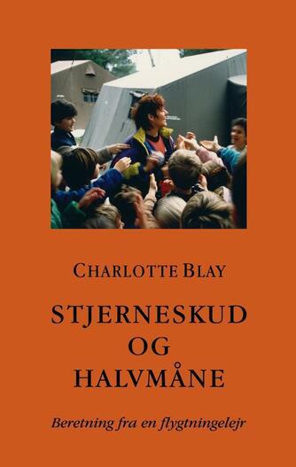 Charlotte Blay: Stjerneskud og halvmåne : beretning fra en flygtningelejr