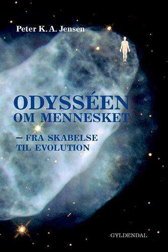 Peter K. A. Jensen (f. 1951): Odysséen om mennesket : fra skabelse til evolution