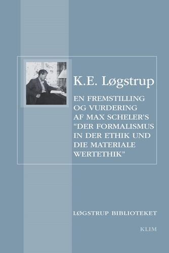 """K. E. Løgstrup: En fremstilling og vurdering af Max Scheler's """"Der Formalismus in der Ethik und die materiale Wertethik"""""""