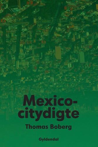 Thomas Boberg: Mexicocitydigte
