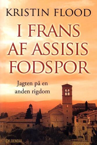 Kristin Flood: I Frans af Assisis fodspor : jagten på en anden rigdom