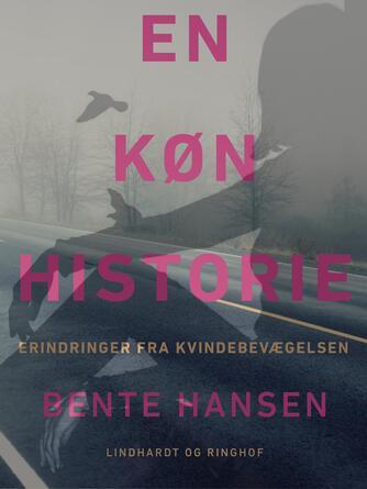 Bente Hansen (f. 1940): En køn historie : erindringer fra kvindebevægelsen
