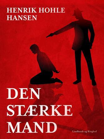 Henrik Hohle Hansen: Den stærke mand