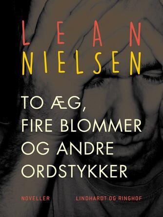 Lean Nielsen (f. 1935): To æg, fire blommer og andre ordstykker : noveller