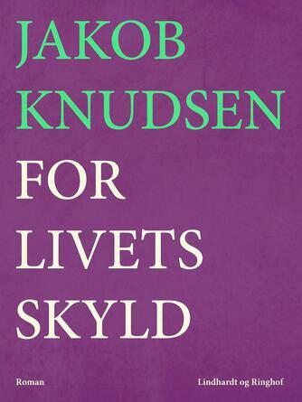 Jakob Knudsen (f. 1858): For livets skyld : roman
