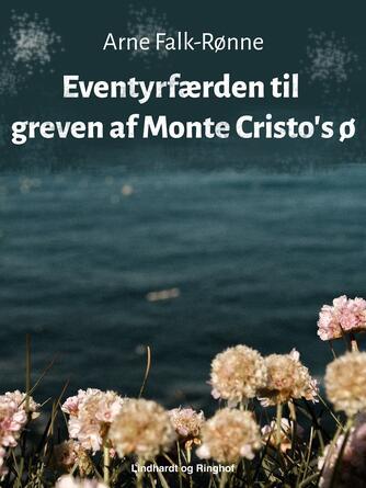 Arne Falk-Rønne: Eventyrfærden til greven af Monte Cristo's ø