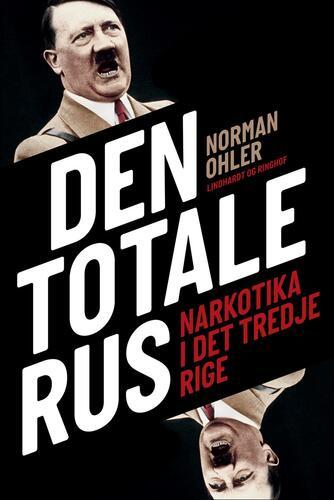 Norman Ohler: Den totale rus : narkotika i Det Tredje Rige