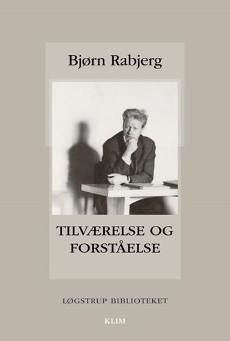 Bjørn Rabjerg: Tilværelse og forståelse