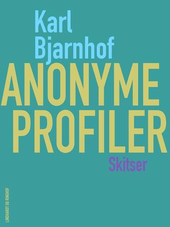 Karl Bjarnhof: Anonyme profiler : skitser