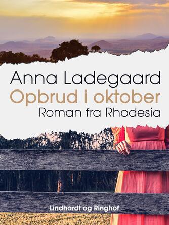 Anna Ladegaard: Opbrud i oktober : roman fra Rhodesia