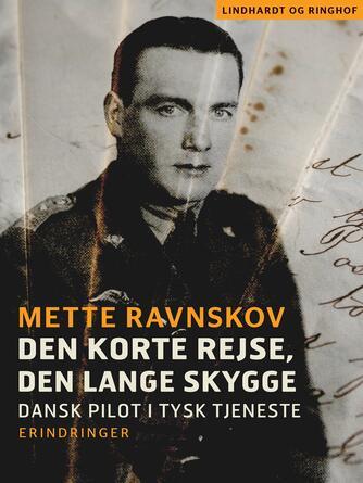 Mette Ravnskov: Den korte rejse, den lange skygge : dansk pilot i tysk tjeneste : erindringer