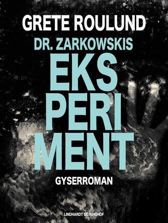 Grete Roulund: Dr. Zarkowskis eksperiment : gyserroman