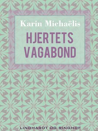 Karin Michaëlis: Hjertets vagabond