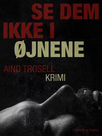 Aino Trosell: Se dem ikke i øjnene : krimi